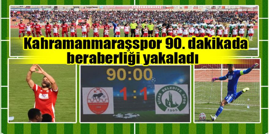 Kahramanmaraşspor 90. dakikada beraberliği yakaladı