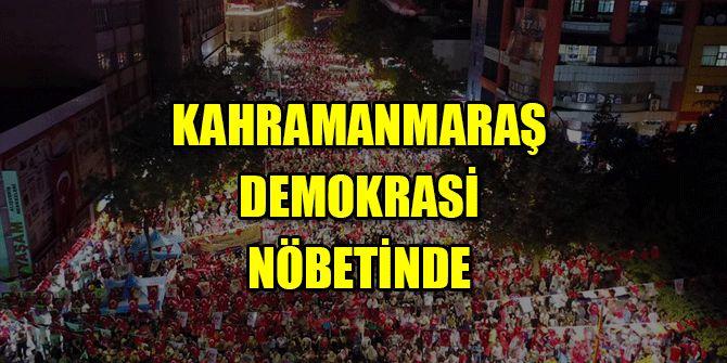 KAHRAMANMARAŞ DEMOKRASİ NÖBETİNDE