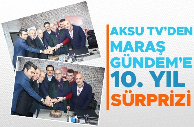 AKSU TV'DEN MARAŞ GÜNDEME 10. YIL SÜRPRİZİ 1