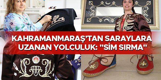 "KAHRAMANMARAŞ'TAN SARAYLARA UZANAN YOLCULUK: ""SİM SIRMA"""