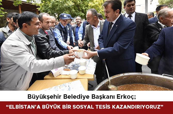 """BAŞKAN ERKOÇ: """"ELBİSTAN'A BÜYÜK BİR SOSYAL TESİS KAZANDIRIYORUZ"""""""