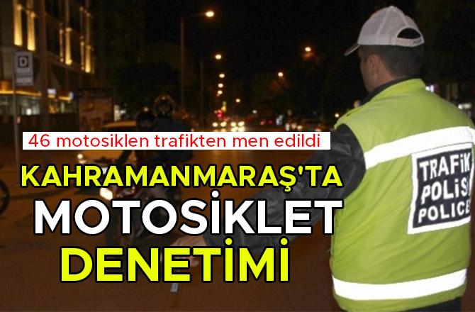 KAHRAMANMARAŞ'TA MOTOSİKLET DENETİMİ