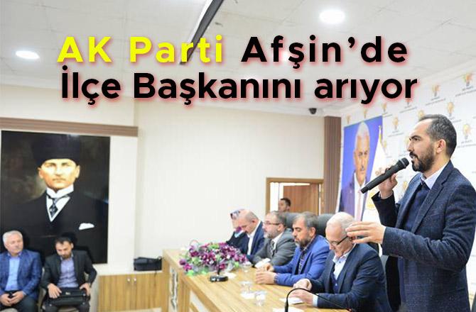 AK PARTİ AFŞİN'DE İLÇE BAŞKANINI ARIYOR