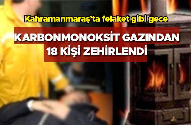 KAHRAMANMARAŞ'TA KARBONMONOKSİT GAZINDAN 18 KİŞİ ZEHİRLENDİ
