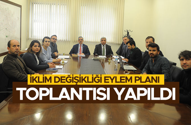 İKLİM DEĞİŞİKLİĞİ EYLEM PLANI TOPLANTISI YAPILDI