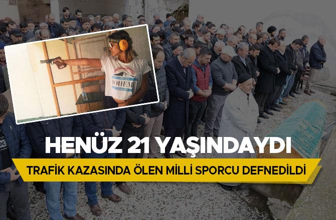 TRAFİK KAZASINDA ÖLEN MİLLİ SPORCU DEFNEDİLDİ