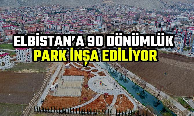 ELBİSTAN'A 90 DÖNÜMLÜK PARK İNŞA EDİLİYOR