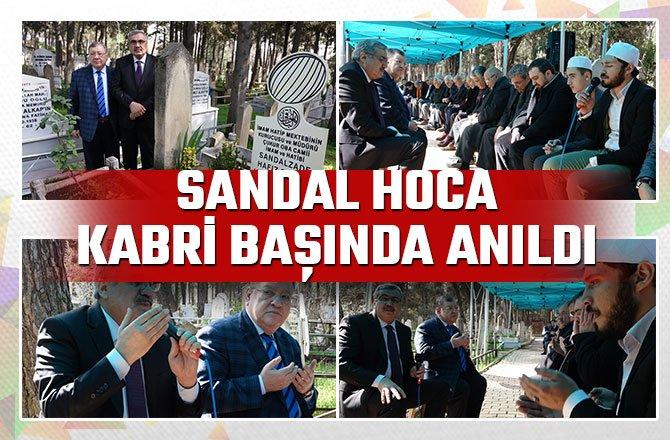 SANDAL HOCA KABRİ BAŞINDA ANILDI