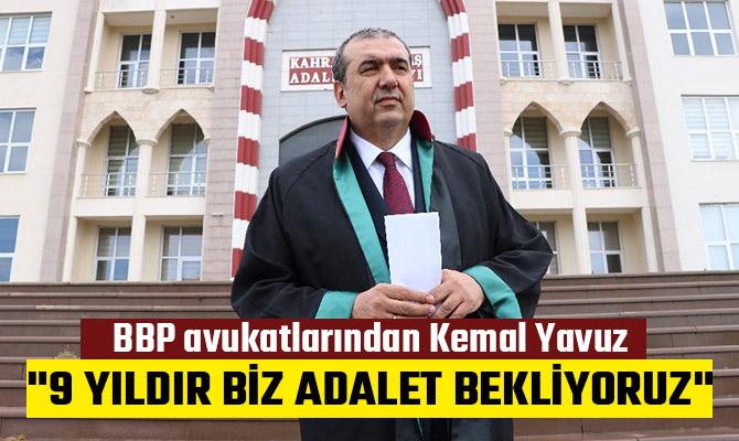 """AVUKAT YAVUZ: """"9 YILDIR BİZ ADALET BEKLİYORUZ"""""""