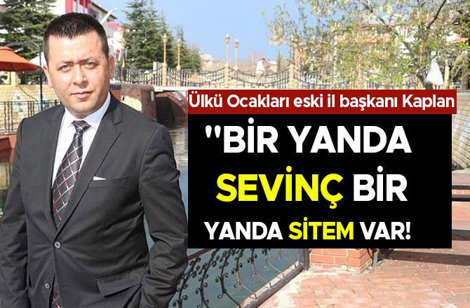 """MESUT KAPLAN: """"BİR YANDA SEVİNÇ BİR YANDA SİTEM VAR!"""""""