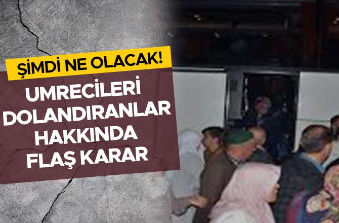 UMRECİLERİ DOLANDIRANLAR HAKKINDA FLAŞ KARAR