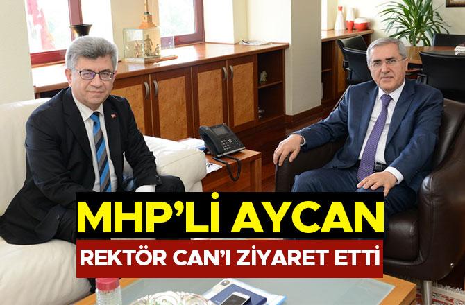 MHP'Lİ AYCAN, REKTÖR CAN'I ZİYARET ETTİ
