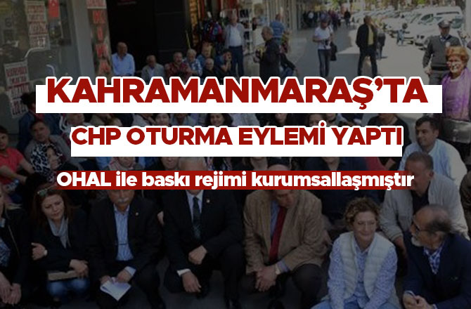 KAHRAMANMARAŞ'TA CHP OTURMA EYLEMİ YAPTI