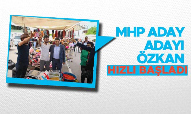 MHP ADAY ADAYI ÖZKAN HIZLI BAŞLADI