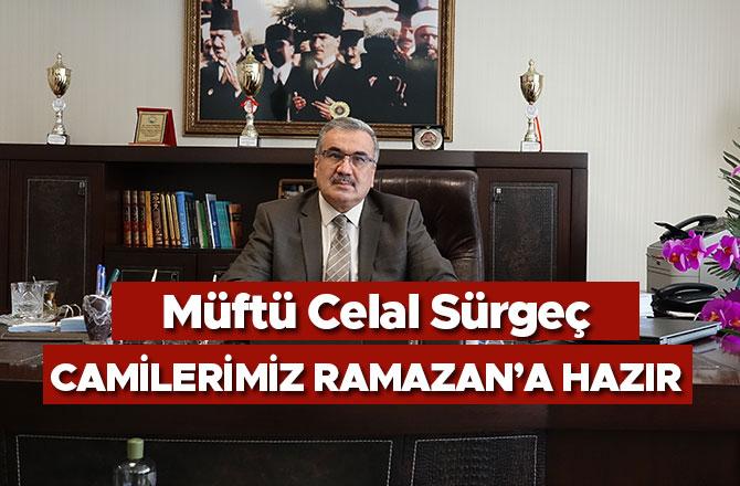 """MÜFTÜ SÜRGEÇ; """"CAMİLERİMİZ RAMAZAN'A HAZIR"""""""