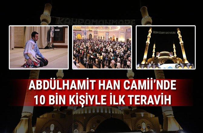ABDÜLHAMİT HAN CAMİİ'NDE 10 BİN KİŞİYLE İLK TERAVİH