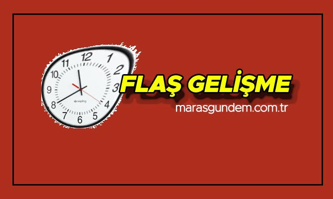 Kahramanmaraş'ta Hareketli saatler: Ölü ve yaralı var