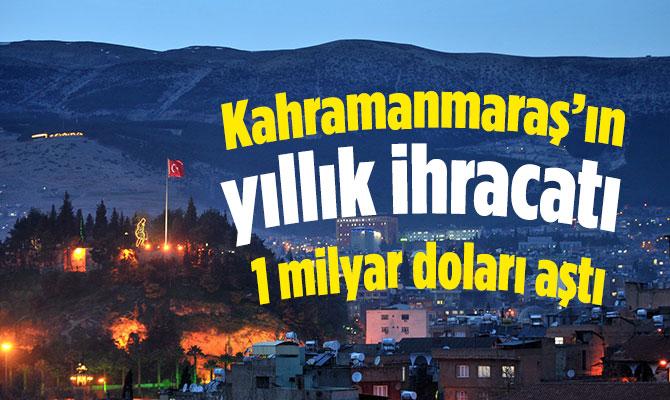 Kahramanmaraş'ın yıllık ihracatı 1 milyar doları aştı