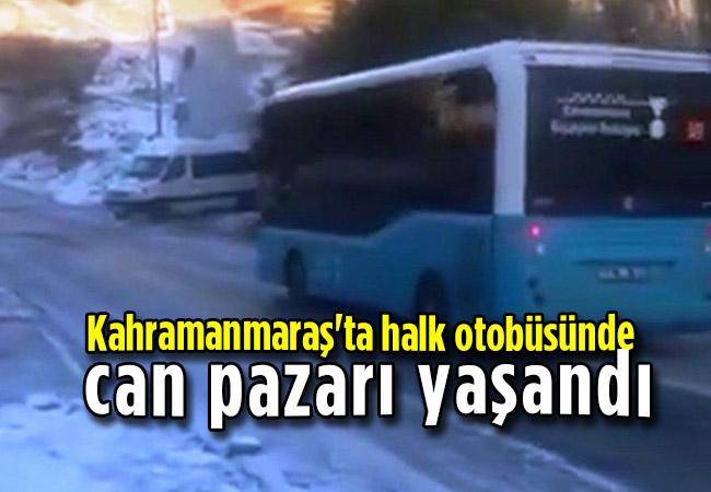 Kahramanmaraş'ta halk otobüsünde can pazarı yaşandı
