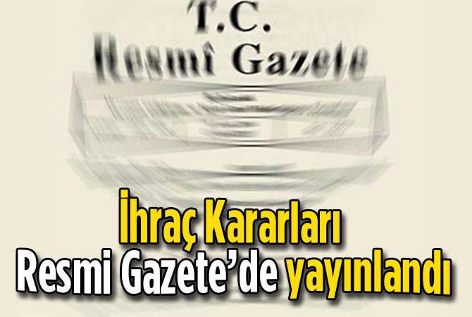 İhraç Kararları Resmi Gazete'de yayınlandı