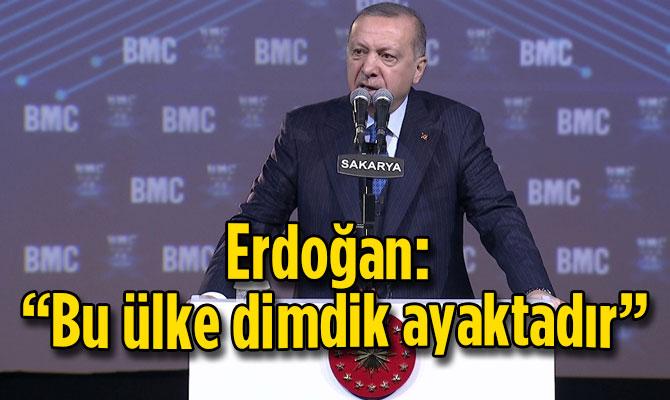 """Erdoğan: """"Bu ülke dimdik ayaktadır"""""""