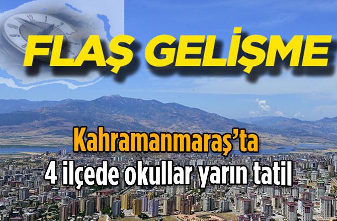 Kahramanmaraş'ta 4 ilçede okullar yarın tatil