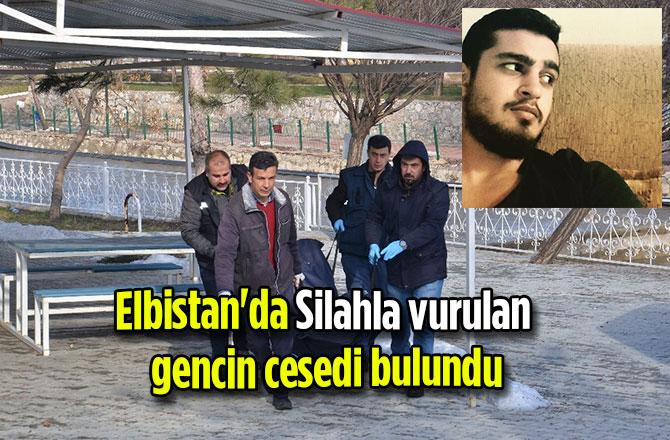 Elbistan'da Silahla vurulan gencin cesedi bulundu