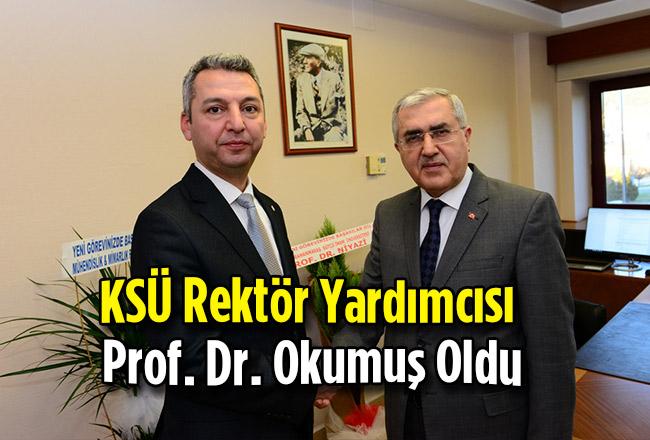 KSÜ Rektör Yardımcısı Prof. Dr. Okumuş Oldu