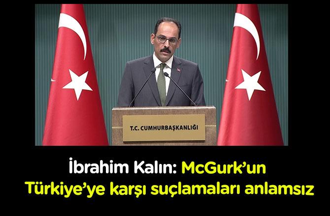 Kalın: McGurk'un Türkiye'ye karşı suçlamaları anlamsız