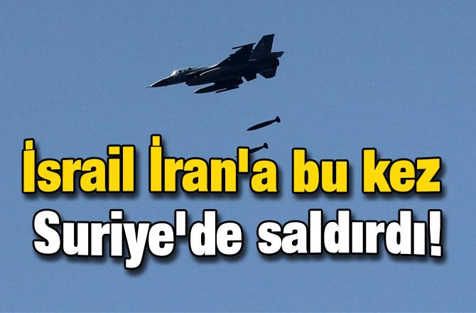 İsrail İran'a bu kez Suriye'de saldırdı!