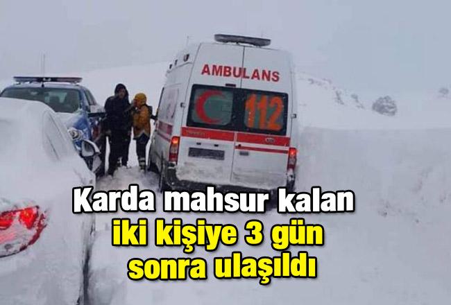 Karda mahsur kalan iki kişiye 3 gün sonra ulaşıldı