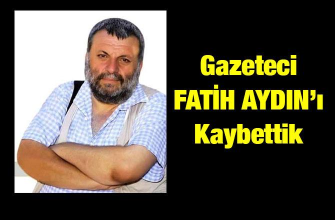 Fatih Aydın'ı kaybettik