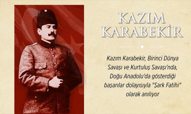Şark Fatihi: Kazım Karabekir 71. yılında anılıyor