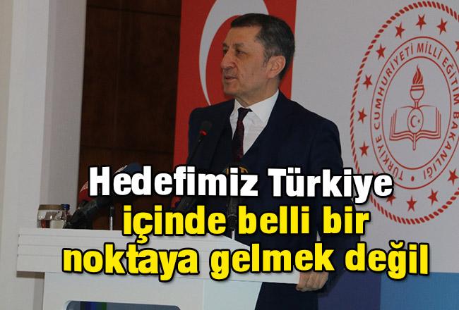 Hedefimiz Türkiye içinde belli bir noktaya gelmek değil