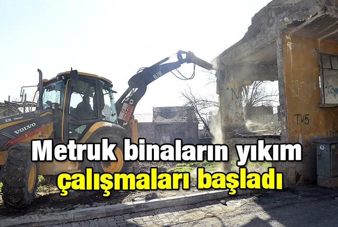 Metruk binaların yıkım çalışmaları başladı
