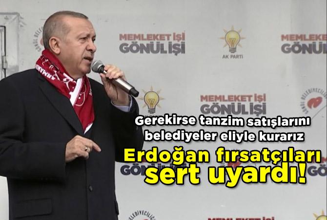 Erdoğan fırsatçıları sert uyardı!