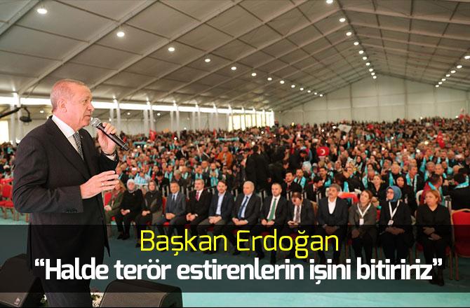 """Başkan Erdoğan: """"Halde terör estirenlerin işini bitiririz"""""""