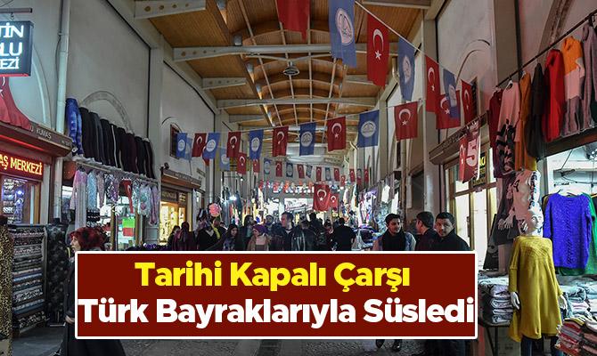 Tarihi Kapalı Çarşı Türk Bayraklarıyla Süsledi