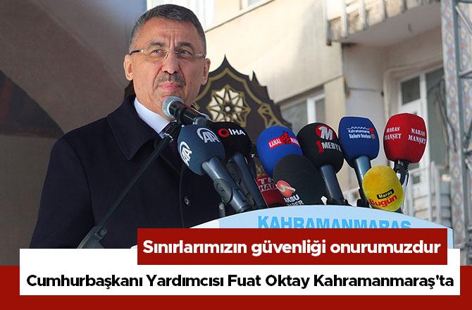 Cumhurbaşkanı Yardımcısı Fuat Oktay Kahramanmaraş'ta