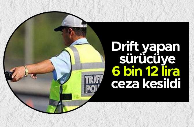 Driftyapan sürücüye 6 bin 12 lira ceza kesildi