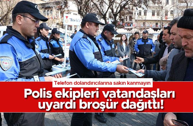 Polis ekipleri vatandaşları uyardı broşür dağıttı!