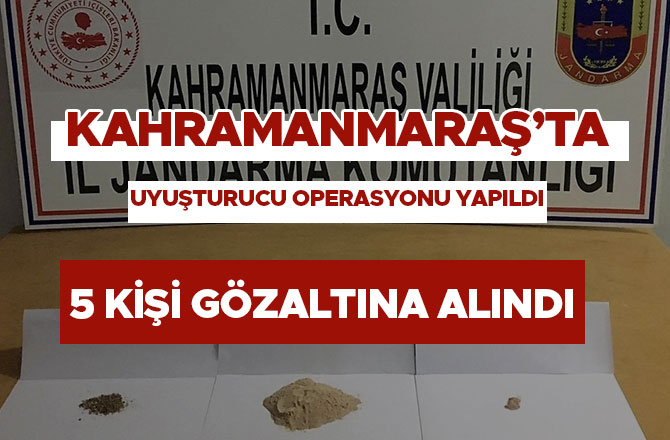 Kahramanmaraş'ta uyuşturucu operasyonu yapıldı