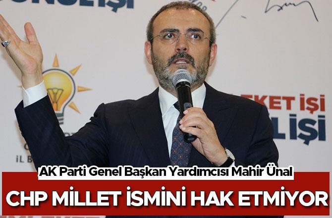 Mahir Ünal, CHP millet ismini hak etmiyor