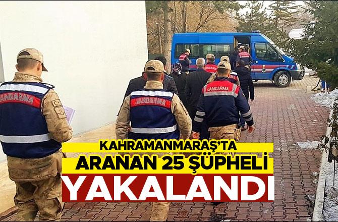 Kahramanmaraş'ta aranan 25 şüpheli yakalandı