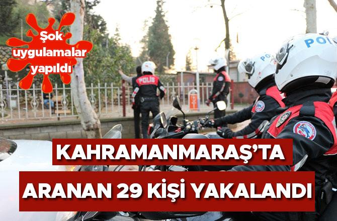 Kahramanmaraş'ta aranan 29 kişi yakalandı