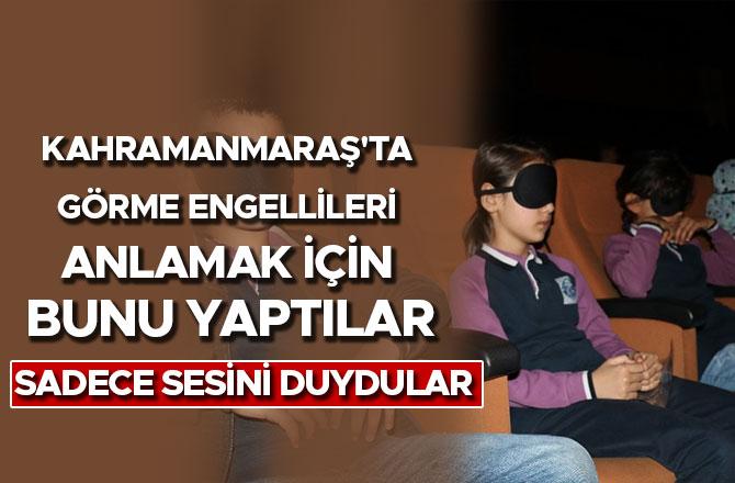 Kahramanmaraş'ta görme engellileri anlamak için bunu yaptılar