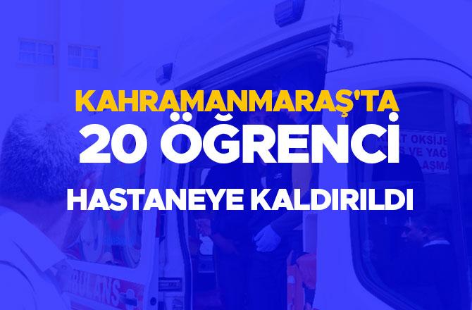 Kahramanmaraş'ta20 öğrenci hastaneye kaldırıldı