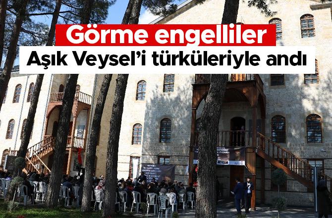 Görme engelliler Aşık Veysel'i türküleriyle andı