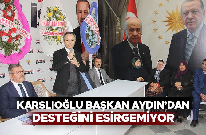 Karslıoğlu Başkan Aydın'dan Desteğini Esirgemiyor