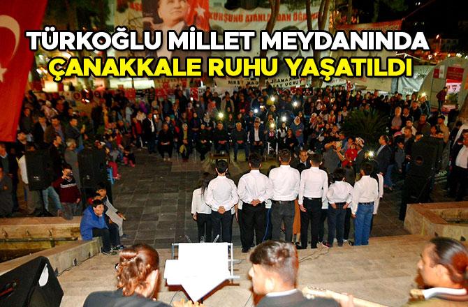 Türkoğlu Millet Meydanında Çanakkale Ruhu Yaşatıldı